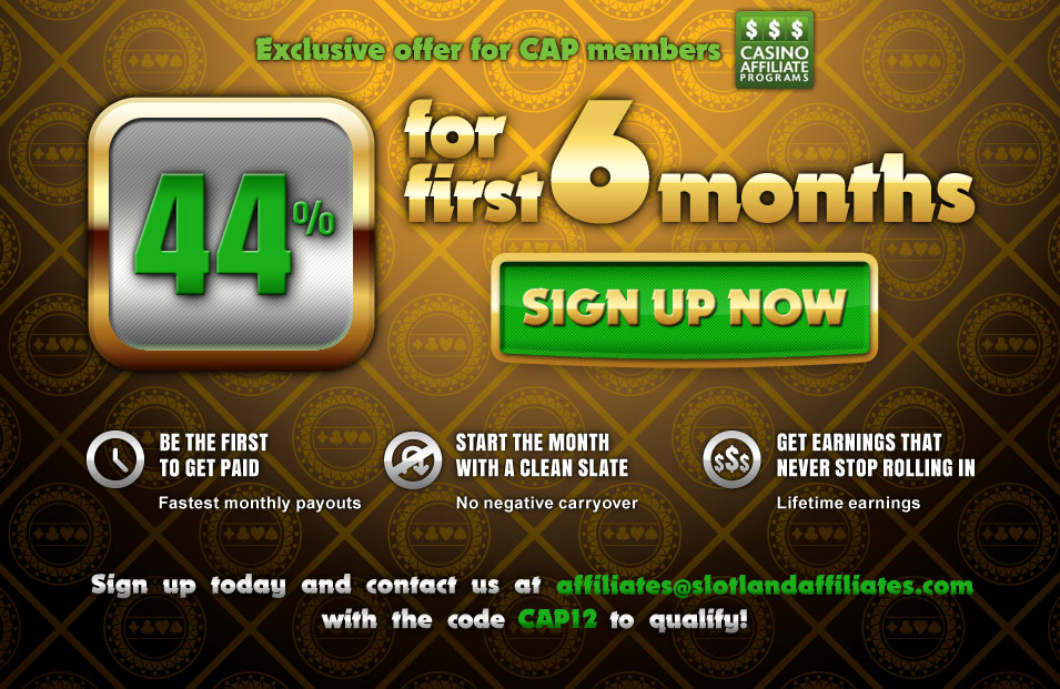 Join Slotland Affiliates! Paying affiliates since 1998! CAP EXCLUSIVE OFFER: Sign up now to get 44% 